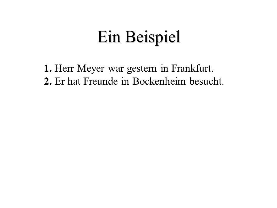 Ein Beispiel 1. Herr Meyer war gestern in Frankfurt.