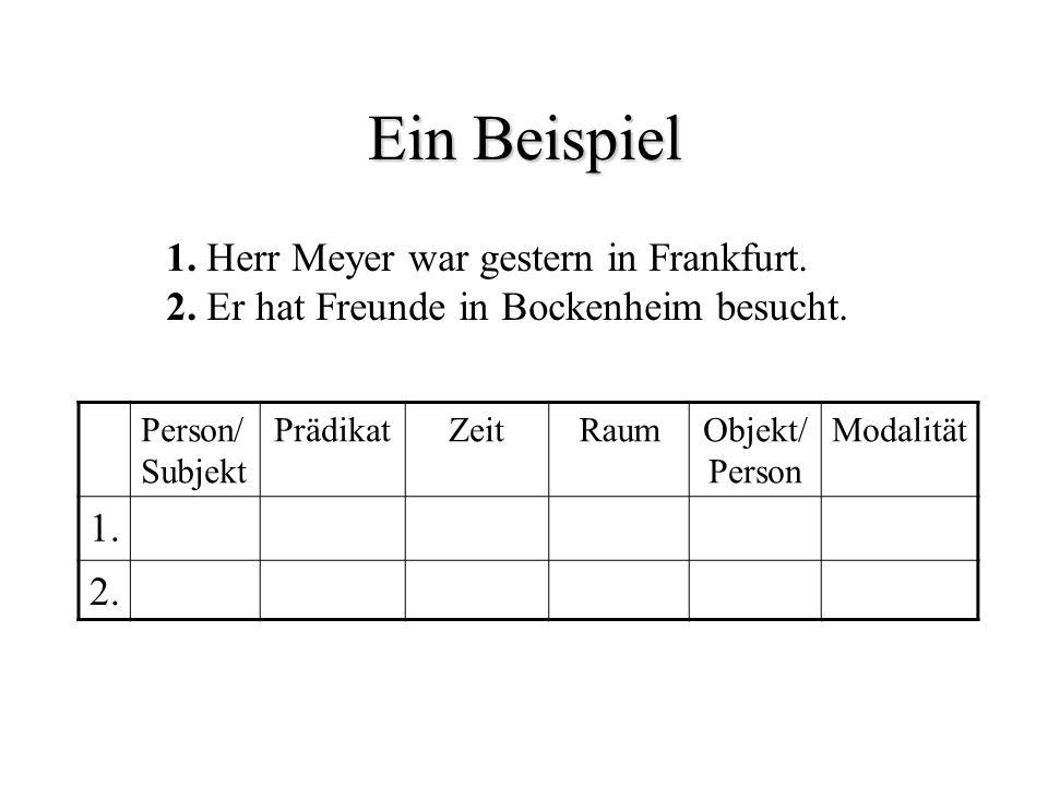 Ein Beispiel 1. Herr Meyer war gestern in Frankfurt. 1.