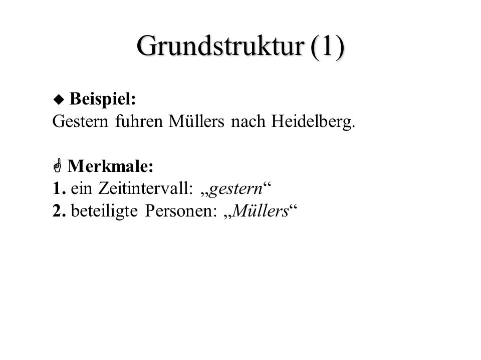 Grundstruktur (1) Gestern fuhren Müllers nach Heidelberg.  Merkmale: