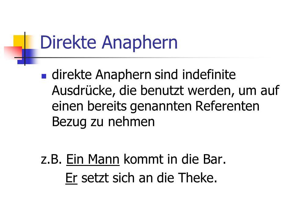 Direkte Anaphern direkte Anaphern sind indefinite Ausdrücke, die benutzt werden, um auf einen bereits genannten Referenten Bezug zu nehmen.
