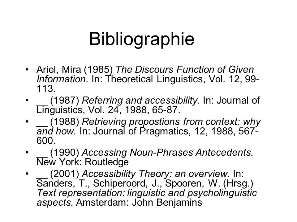 Bibliographie Ariel, Mira (1985) The Discours Function of Given Information. In: Theoretical Linguistics, Vol. 12, 99-113.