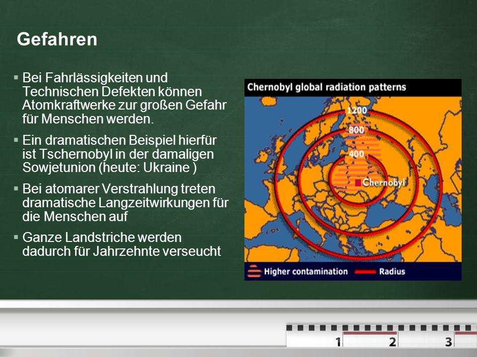 Gefahren Bei Fahrlässigkeiten und Technischen Defekten können Atomkraftwerke zur großen Gefahr für Menschen werden.