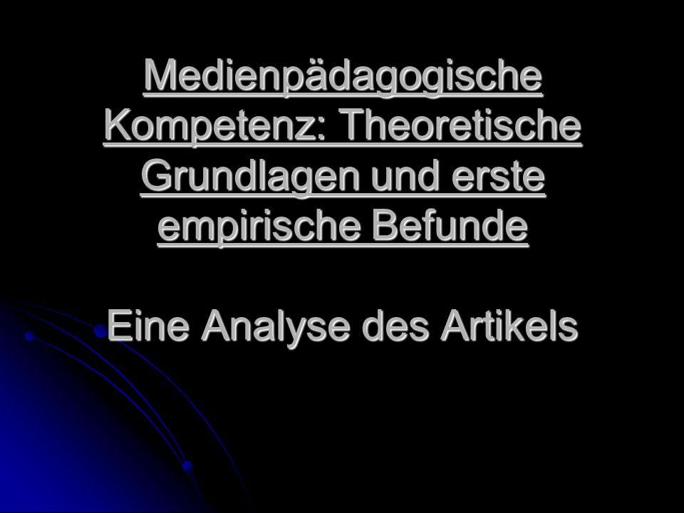 Medienpädagogische Kompetenz: Theoretische Grundlagen und erste empirische Befunde Eine Analyse des Artikels