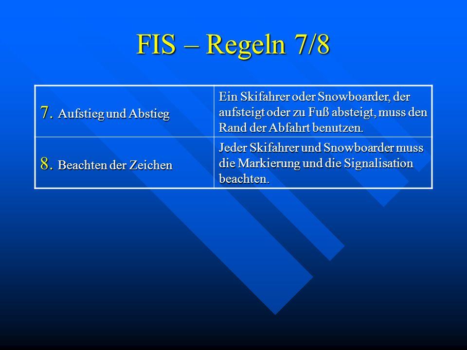 FIS – Regeln 7/8 7. Aufstieg und Abstieg 8. Beachten der Zeichen