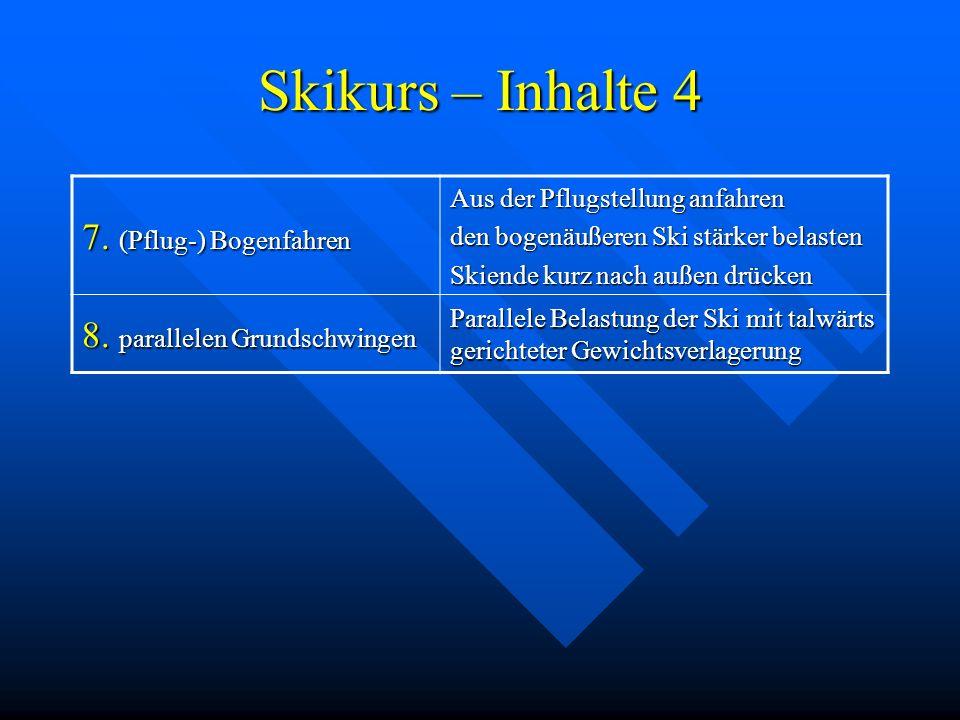 Skikurs – Inhalte 4 7. (Pflug-) Bogenfahren