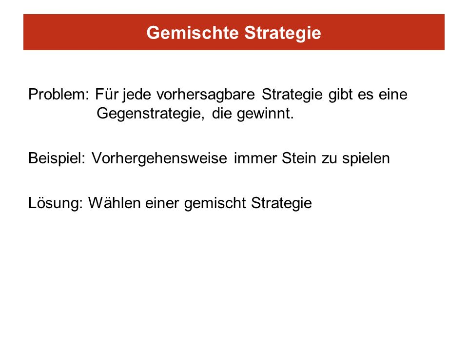 Gemischte Strategie Problem: Für jede vorhersagbare Strategie gibt es eine Gegenstrategie, die gewinnt.