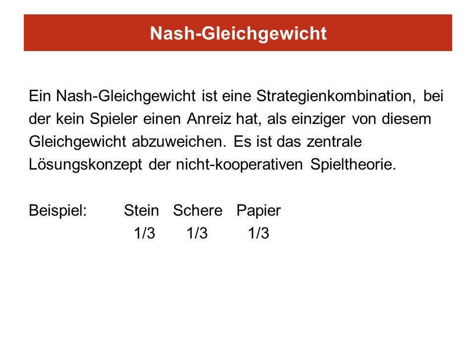 Nash-Gleichgewicht Ein Nash-Gleichgewicht ist eine Strategienkombination, bei. der kein Spieler einen Anreiz hat, als einziger von diesem.