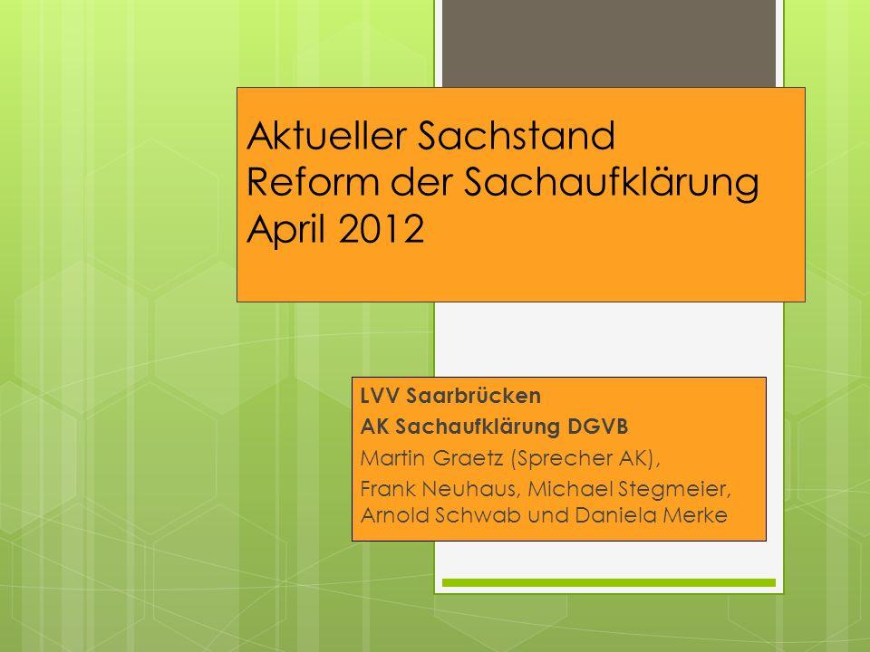 Aktueller Sachstand Reform der Sachaufklärung April 2012