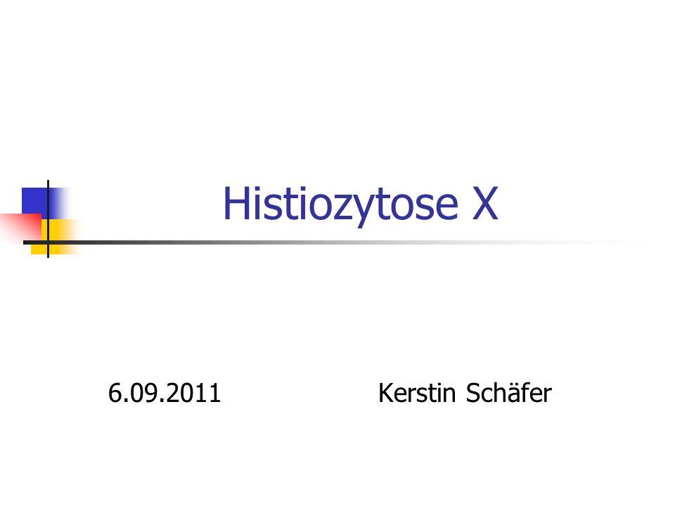 Histiozytose X 6.09.2011 Kerstin Schäfer