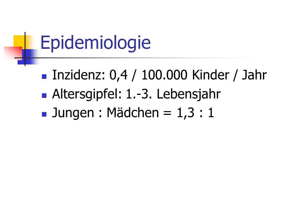 Epidemiologie Inzidenz: 0,4 / 100.000 Kinder / Jahr
