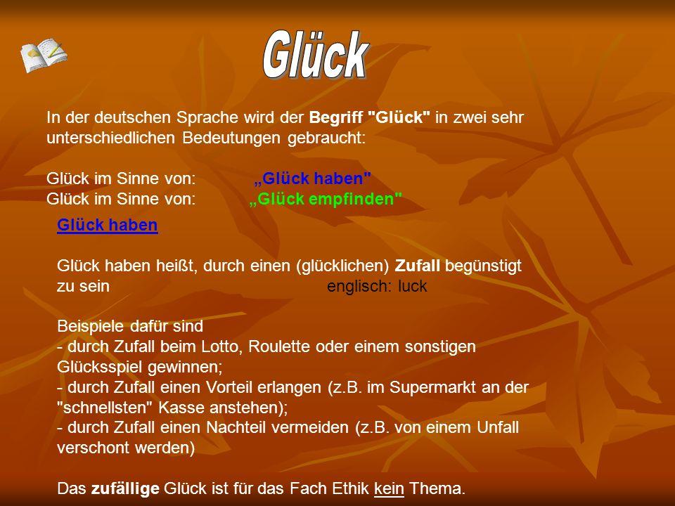 Glück In der deutschen Sprache wird der Begriff Glück in zwei sehr unterschiedlichen Bedeutungen gebraucht: