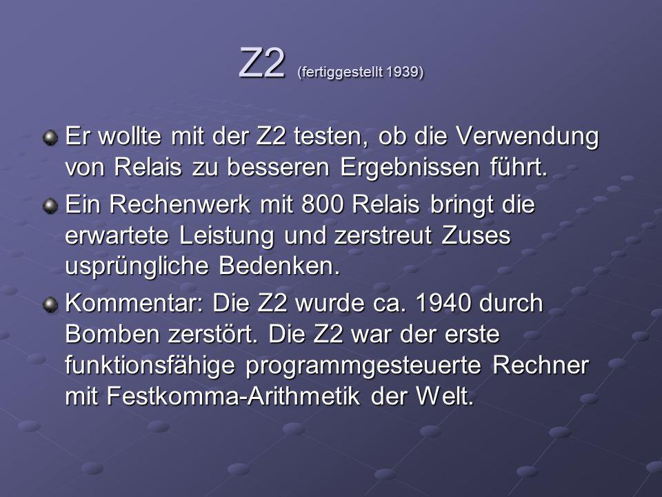 Z2 (fertiggestellt 1939) Er wollte mit der Z2 testen, ob die Verwendung von Relais zu besseren Ergebnissen führt.