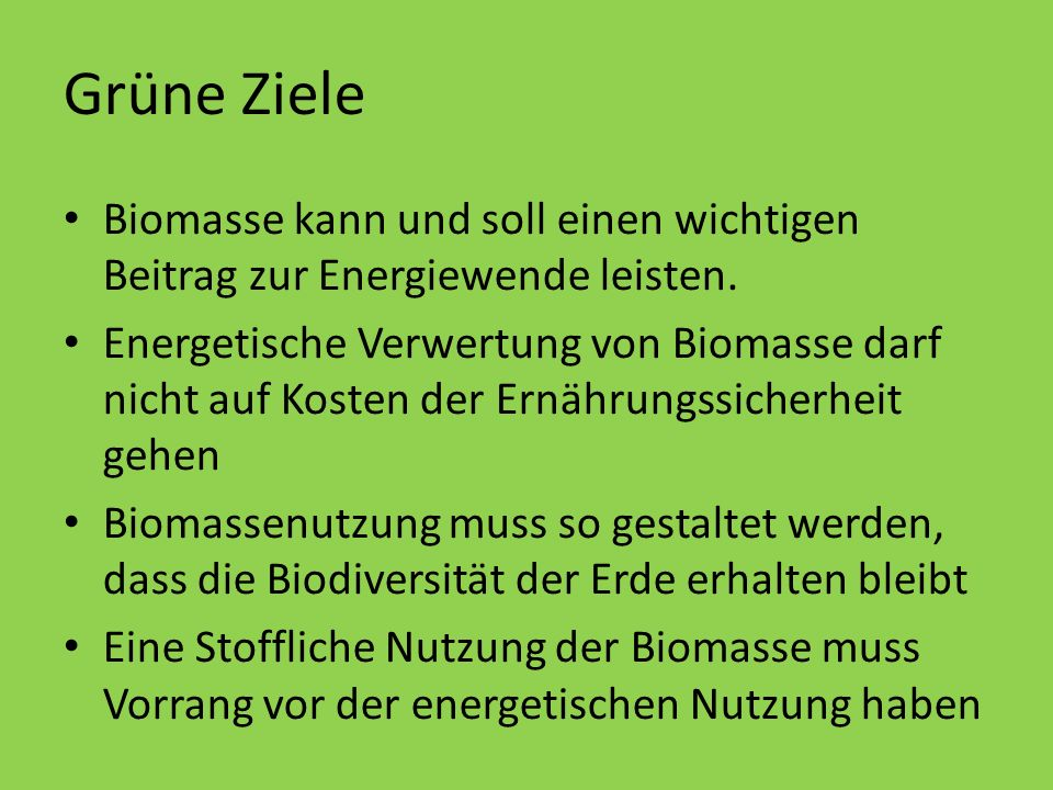 Grüne ZieleBiomasse kann und soll einen wichtigen Beitrag zur Energiewende leisten.