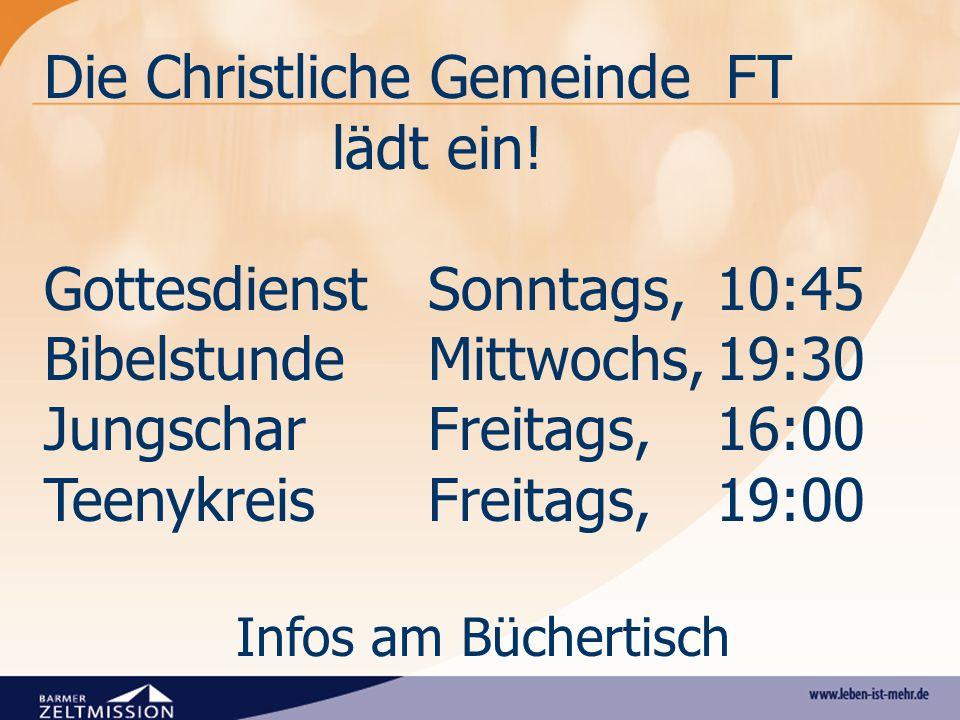 Die Christliche Gemeinde FT lädt ein! Gottesdienst Sonntags, 10:45