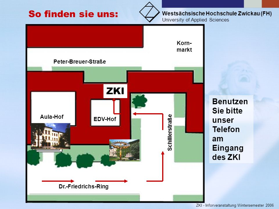 So finden sie uns:Dr.-Friedrichs-Ring. EDV-Hof. Aula-Hof. Peter-Breuer-Straße. Korn- markt. Schillerstraße.