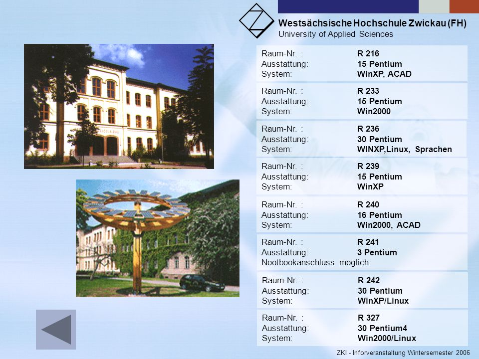 Raum-Nr. : R 216Ausstattung: 15 Pentium. System: WinXP, ACAD. Raum-Nr. : R 233. Ausstattung: 15 Pentium.