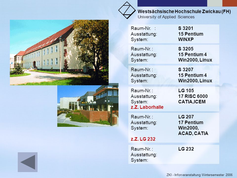 Raum-Nr. : S 3201Ausstattung: 15 Pentium. System: WINXP. Raum-Nr. : S 3205. Ausstattung: 15 Pentium 4.