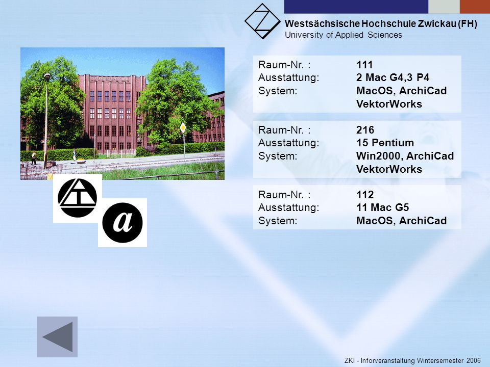 Raum-Nr. : 111 Ausstattung: 2 Mac G4,3 P4. System: MacOS, ArchiCad. VektorWorks. Raum-Nr. : 216.