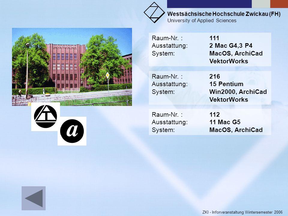 Raum-Nr. : 111Ausstattung: 2 Mac G4,3 P4. System: MacOS, ArchiCad. VektorWorks. Raum-Nr. : 216. Ausstattung: 15 Pentium.