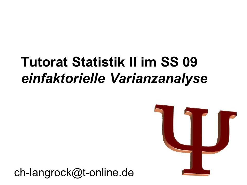 Tutorat Statistik II im SS 09 einfaktorielle Varianzanalyse