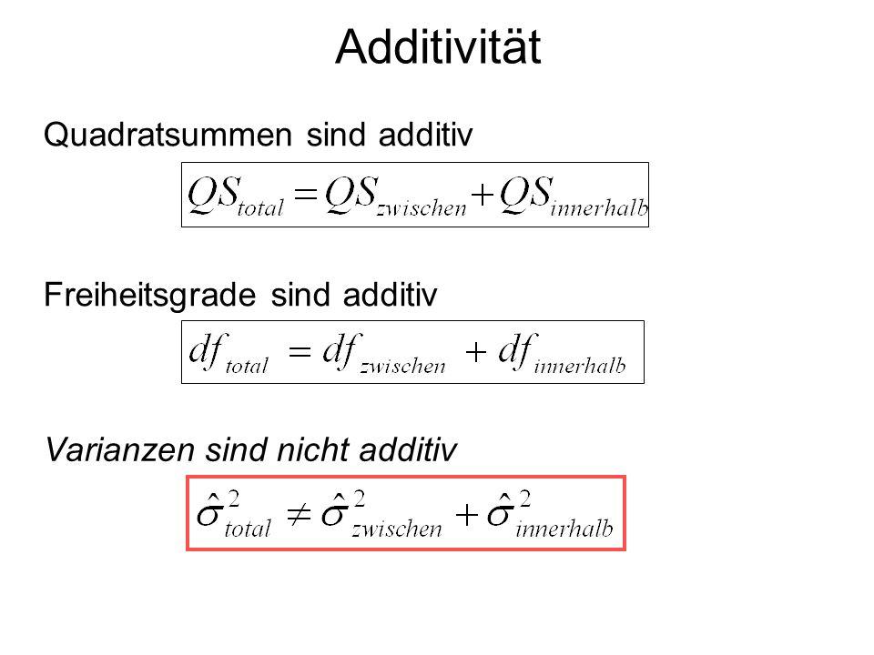 Additivität Quadratsummen sind additiv Freiheitsgrade sind additiv