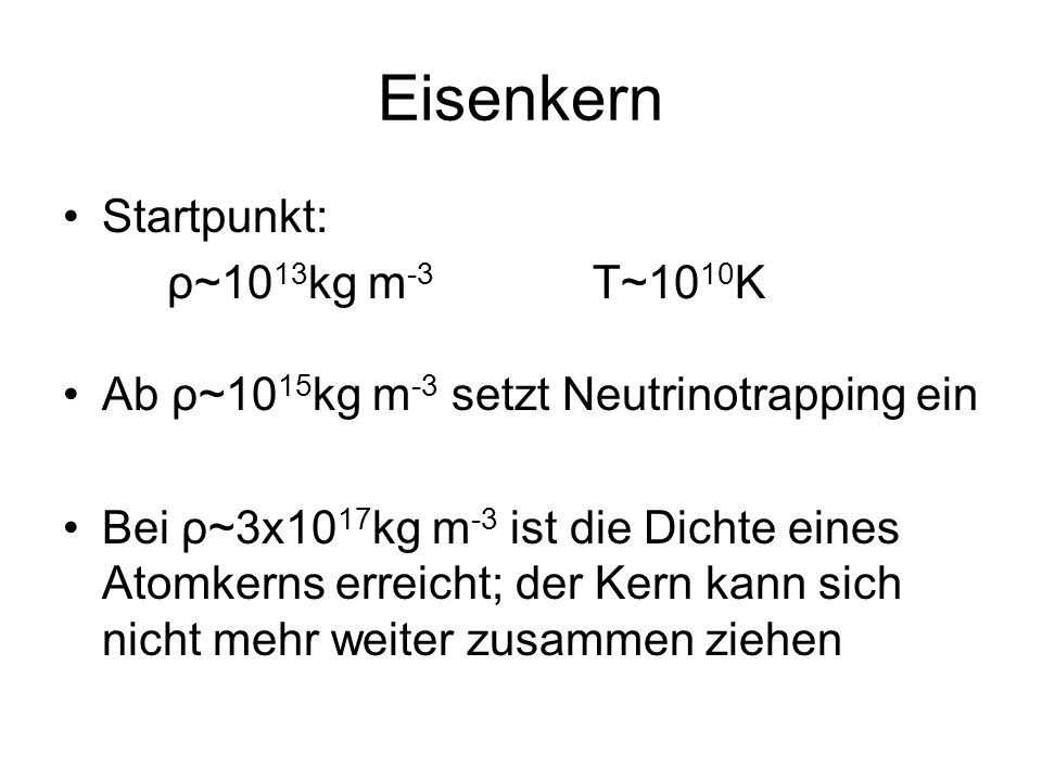 Eisenkern Startpunkt: ρ~1013kg m-3 T~1010K