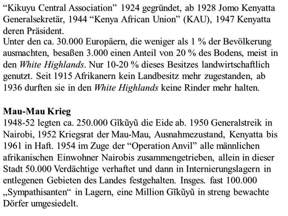 Kikuyu Central Association 1924 gegründet, ab 1928 Jomo Kenyatta Generalsekretär, 1944 Kenya African Union (KAU), 1947 Kenyatta deren Präsident.