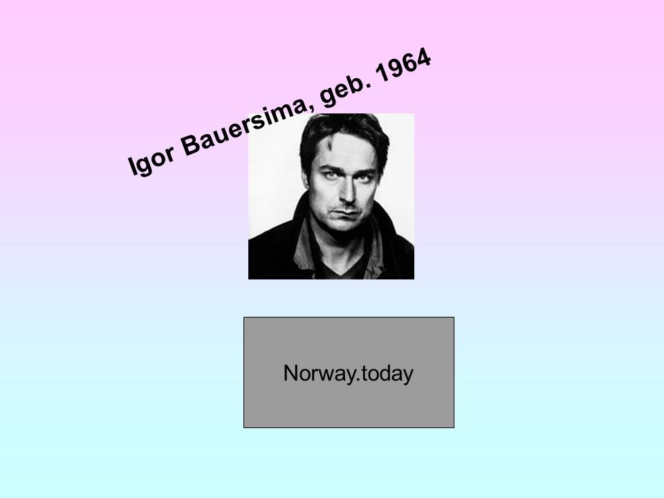 Igor Bauersima, geb. 1964 Norway.today
