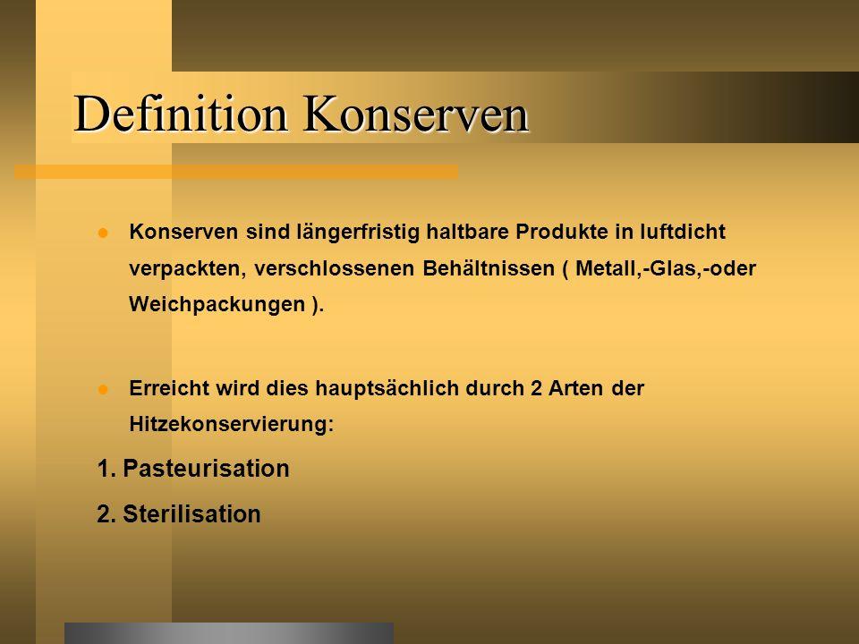 Definition Konserven 1. Pasteurisation 2. Sterilisation