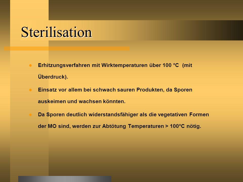 Sterilisation Erhitzungsverfahren mit Wirktemperaturen über 100 °C (mit Überdruck).
