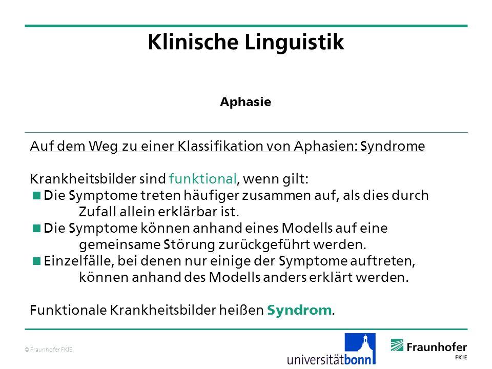 Klinische Linguistik Aphasie. Auf dem Weg zu einer Klassifikation von Aphasien: Syndrome. Krankheitsbilder sind funktional, wenn gilt: