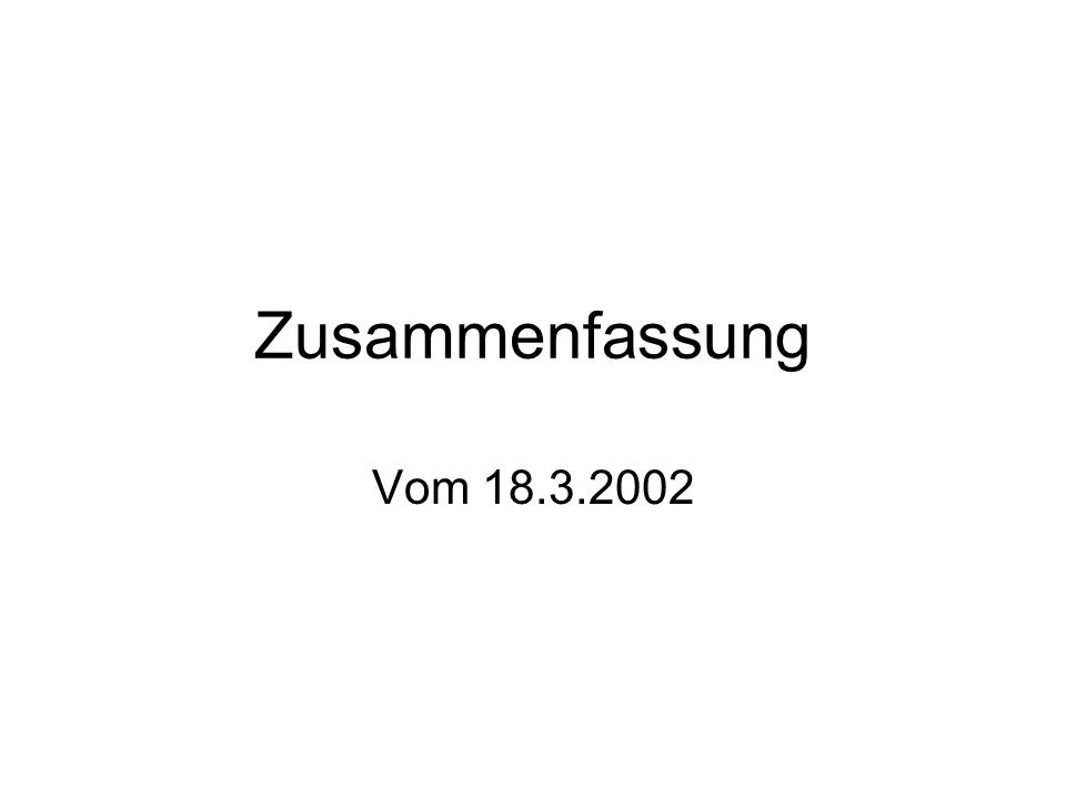 Zusammenfassung Vom 18.3.2002