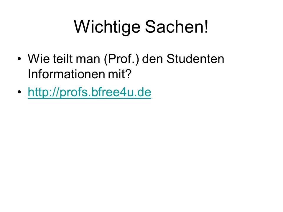 Wichtige Sachen! Wie teilt man (Prof.) den Studenten Informationen mit http://profs.bfree4u.de