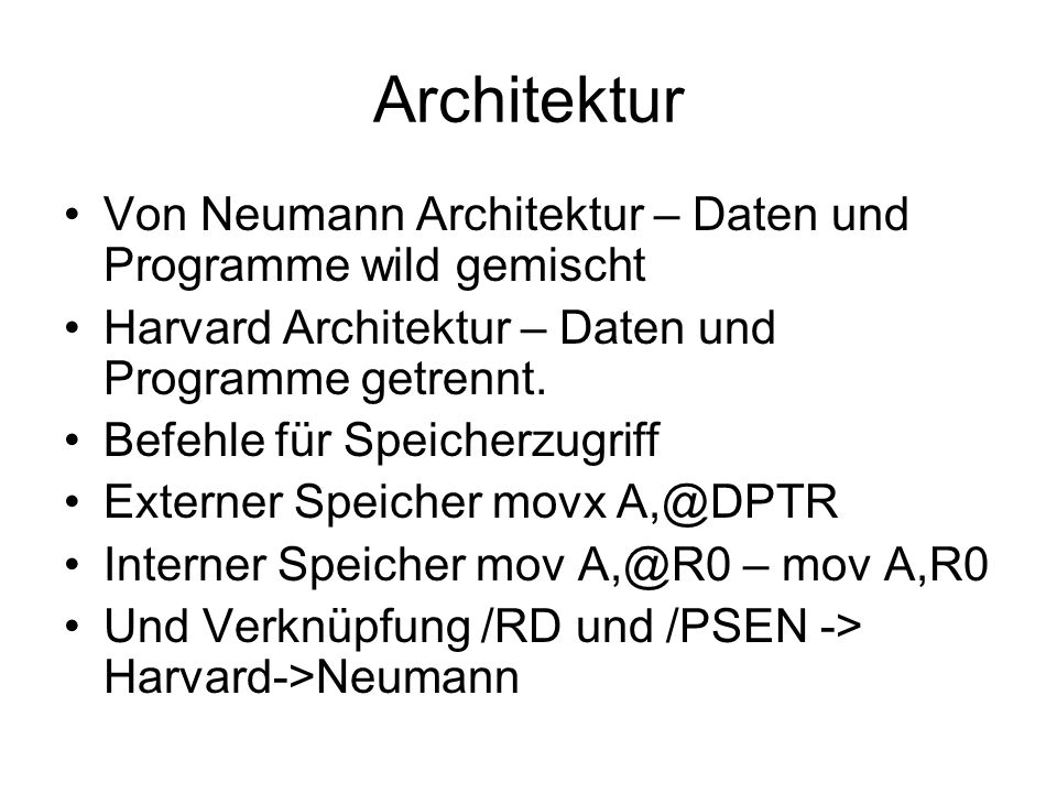 Architektur Von Neumann Architektur – Daten und Programme wild gemischt. Harvard Architektur – Daten und Programme getrennt.