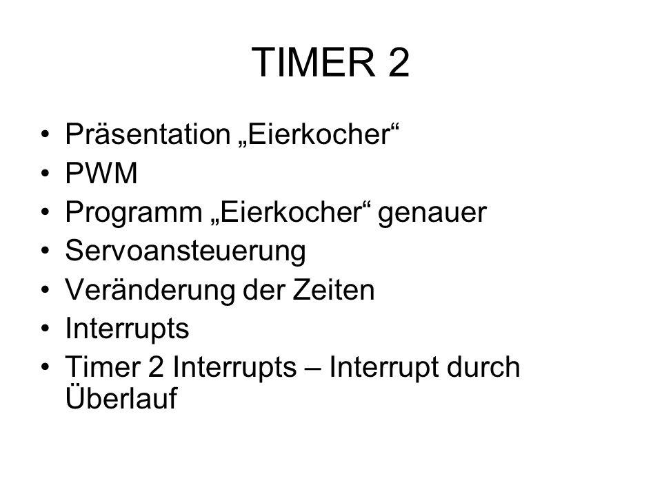 """TIMER 2 Präsentation """"Eierkocher PWM Programm """"Eierkocher genauer"""