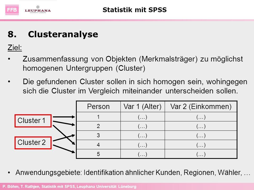 8. Clusteranalyse Ziel: Zusammenfassung von Objekten (Merkmalsträger) zu möglichst homogenen Untergruppen (Cluster)