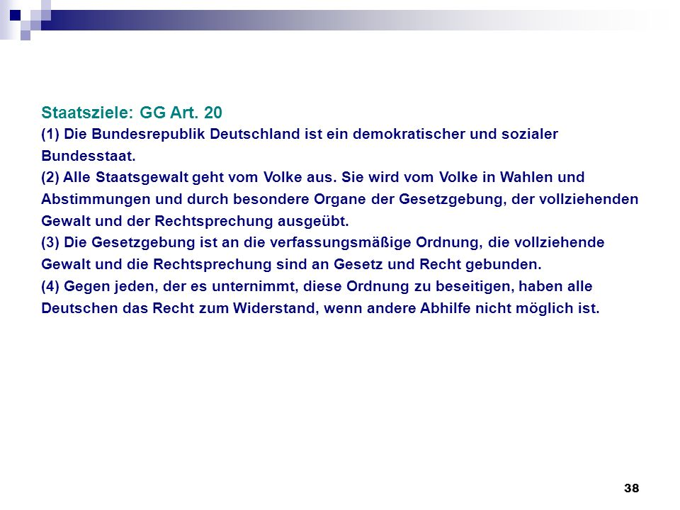 Staatsziele: GG Art. 20(1) Die Bundesrepublik Deutschland ist ein demokratischer und sozialer Bundesstaat.