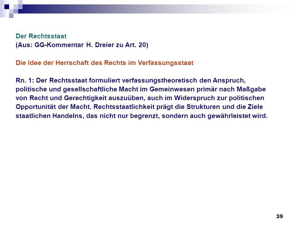 Der Rechtsstaat (Aus: GG-Kommentar H. Dreier zu Art. 20) Die Idee der Herrschaft des Rechts im Verfassungsstaat.