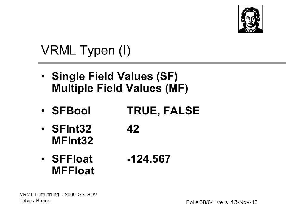 VRML Typen (I) Single Field Values (SF) Multiple Field Values (MF)