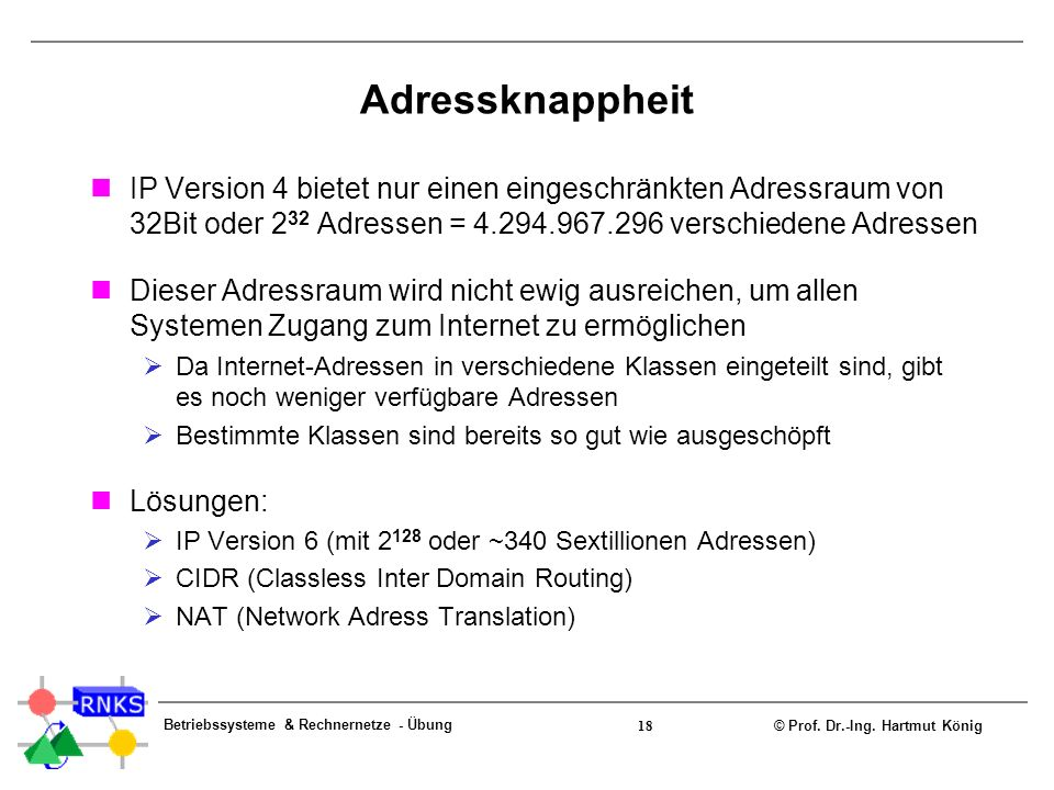 Adressknappheit IP Version 4 bietet nur einen eingeschränkten Adressraum von 32Bit oder 232 Adressen = 4.294.967.296 verschiedene Adressen.