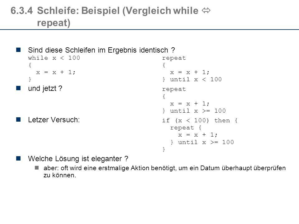6.3.4 Schleife: Beispiel (Vergleich while  repeat)
