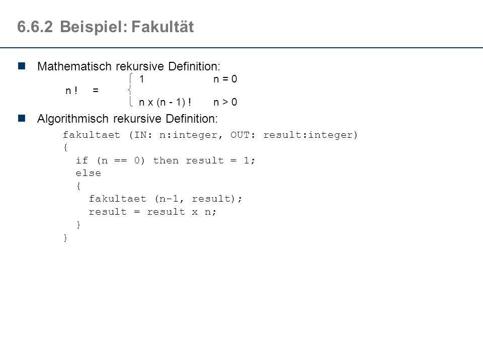 6.6.2 Beispiel: Fakultät Mathematisch rekursive Definition: