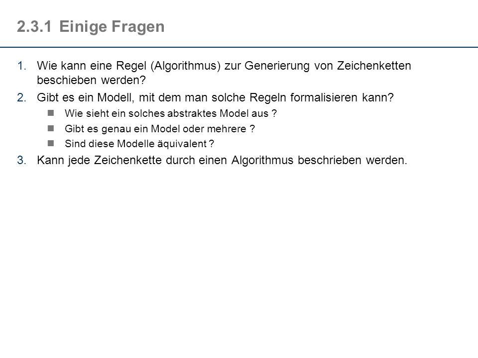 2.3.1 Einige Fragen Wie kann eine Regel (Algorithmus) zur Generierung von Zeichenketten beschieben werden