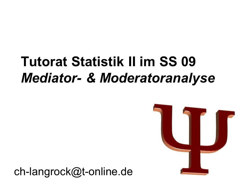 Tutorat Statistik II im SS 09 Mediator- & Moderatoranalyse