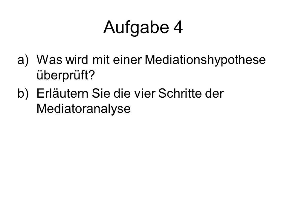 Aufgabe 4 Was wird mit einer Mediationshypothese überprüft