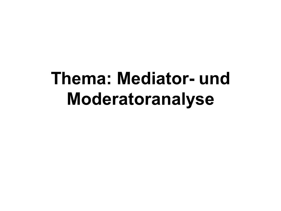 Thema: Mediator- und Moderatoranalyse