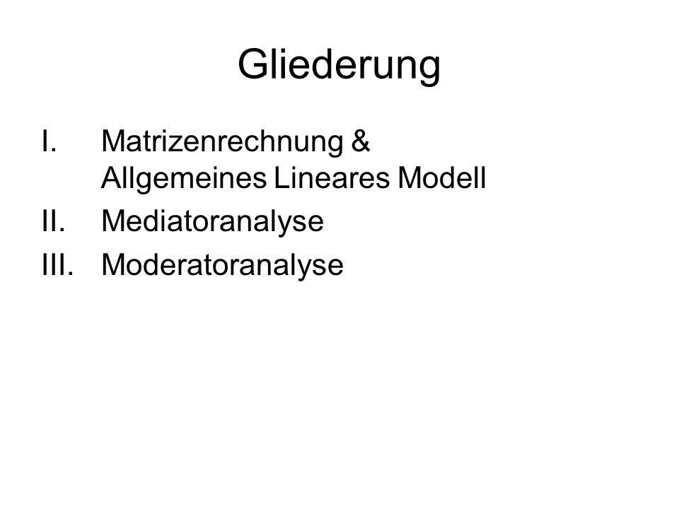 Gliederung Matrizenrechnung & Allgemeines Lineares Modell