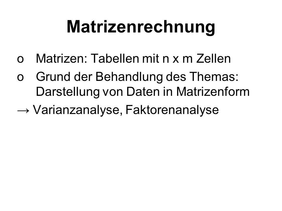 Matrizenrechnung Matrizen: Tabellen mit n x m Zellen