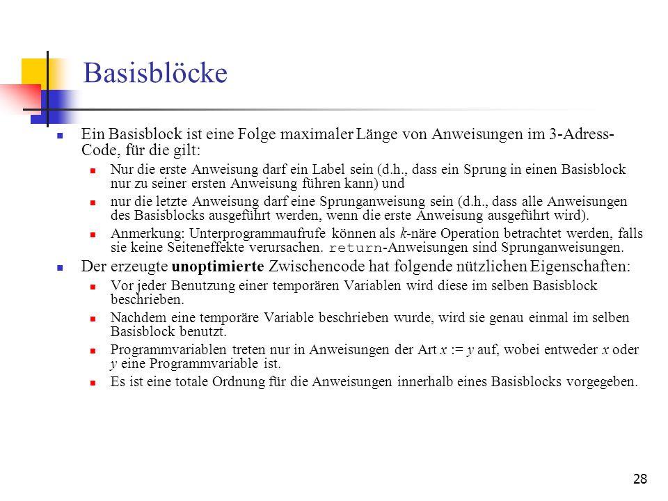 Basisblöcke Ein Basisblock ist eine Folge maximaler Länge von Anweisungen im 3-Adress-Code, für die gilt: