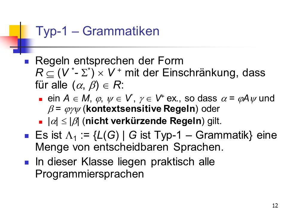 Typ-1 – Grammatiken Regeln entsprechen der Form R  (V *- *)  V + mit der Einschränkung, dass für alle (, )  R: